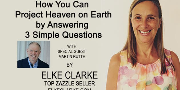 How You Can Project Heaven on Earth by Answering 3 Simple Questions
